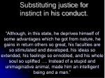 substituting justice for instinct in his conduct