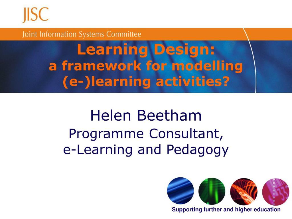 learning design a framework for modelling e learning activities l.