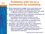 problems with ld as a framework for modelling