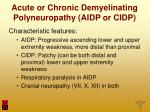 acute or chronic demyelinating polyneuropathy aidp or cidp6
