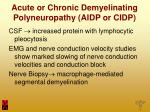 acute or chronic demyelinating polyneuropathy aidp or cidp8