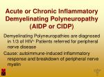 acute or chronic inflammatory demyelinating polyneuropathy aidp or cidp