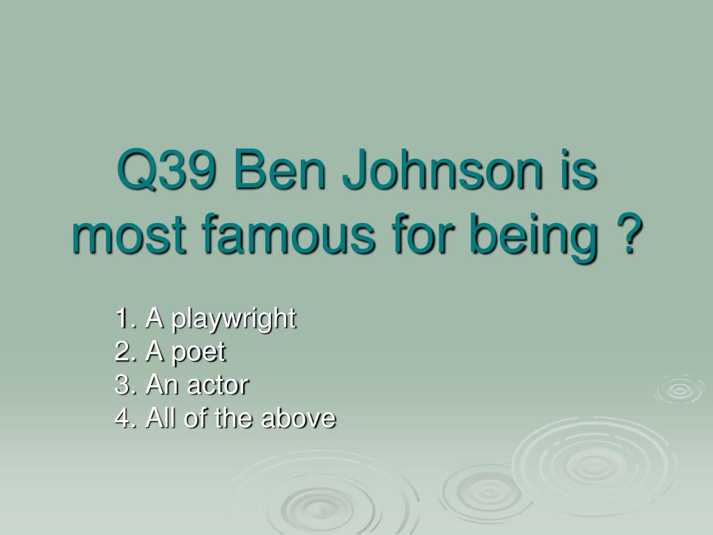 Q39 Ben Johnson is most famous for being ?