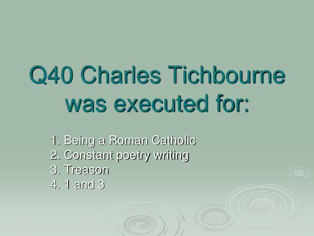 Q40 Charles Tichbourne was executed for: