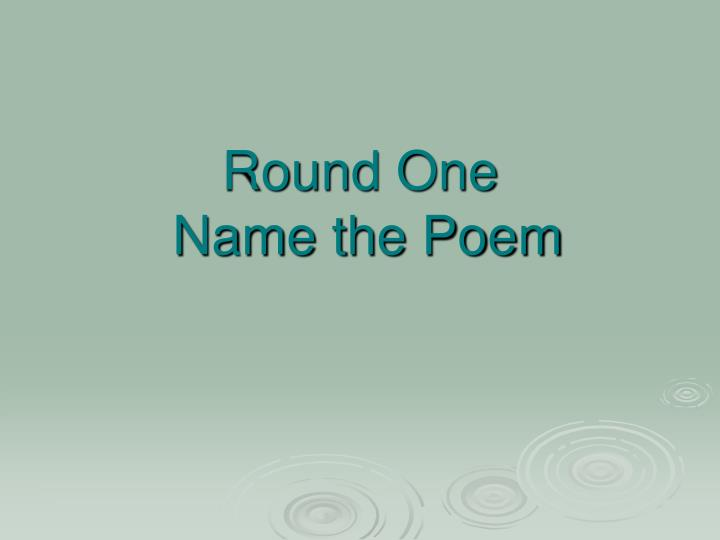 Round one name the poem