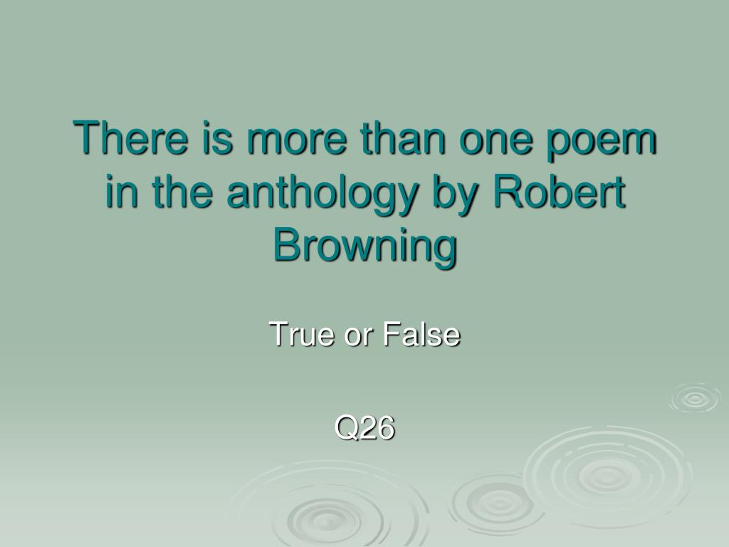 There is more than one poem in the anthology by Robert Browning