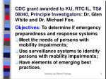 cdc grant awarded to ku rtc il ts 08040 principle investigators dr glen white and dr michael fox