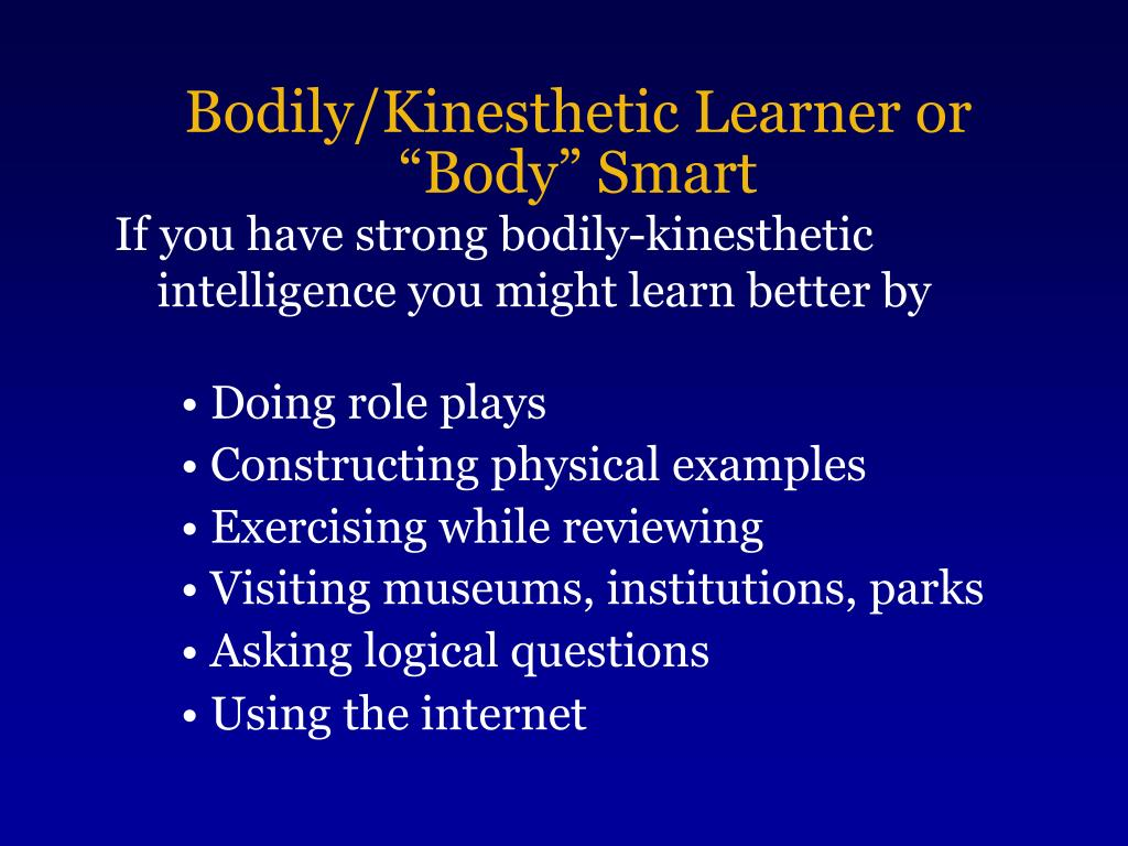 "Bodily/Kinesthetic Learner or ""Body"" Smart"