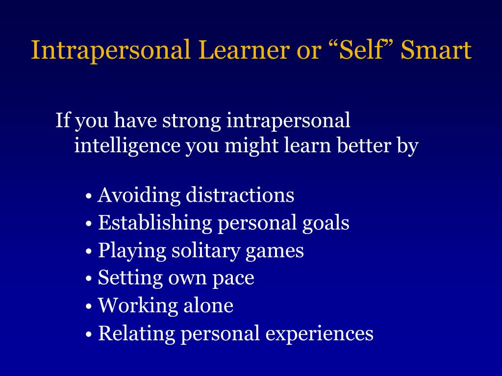 "Intrapersonal Learner or ""Self"" Smart"