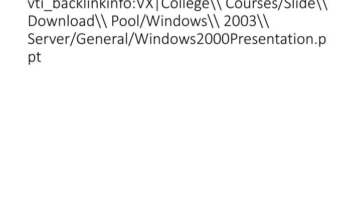 vti_backlinkinfo:VX|College\ Courses/Slide\ Download\ Pool/Windows\ 2003\ Server/General/Windows2000Presentation.ppt