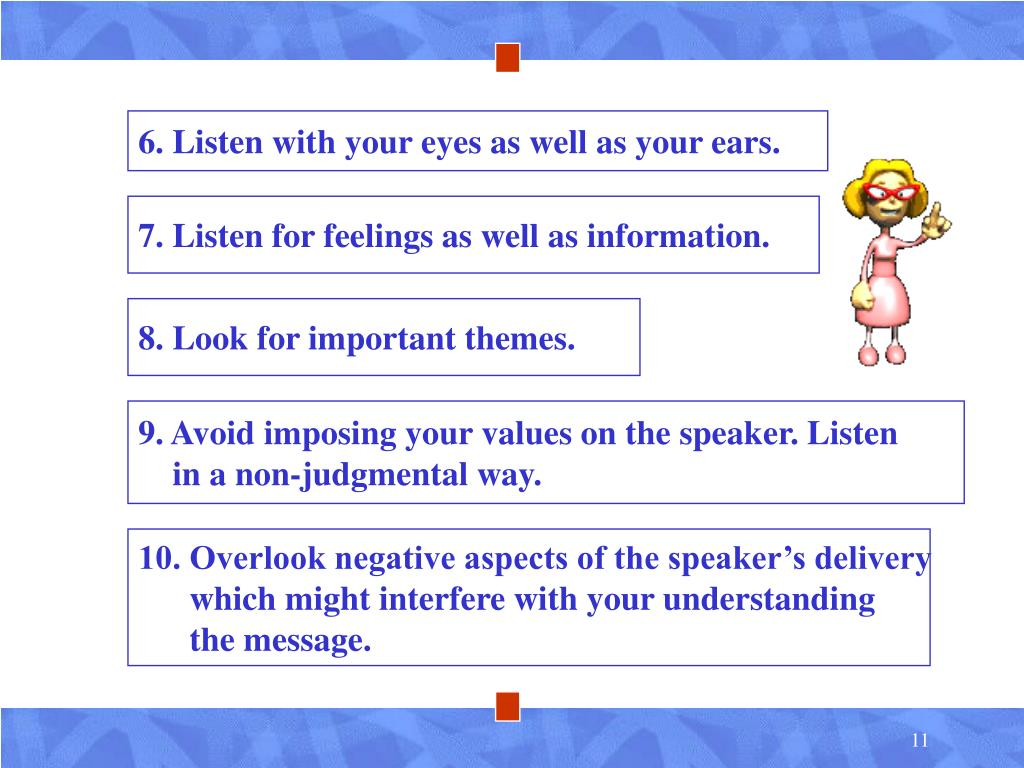6. Listen with your eyes as well as your ears.