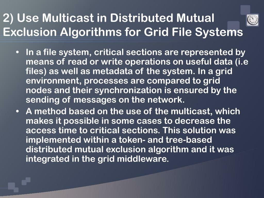 2) Use Multicast in Distributed Mutual Exclusion Algorithms for Grid File Systems