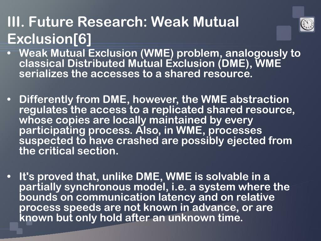 III. Future Research: Weak Mutual Exclusion[6]