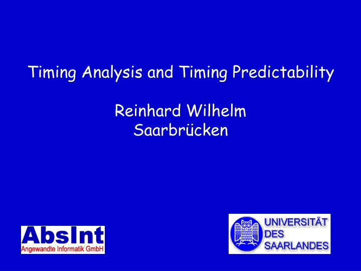 Timing analysis and timing predictability reinhard wilhelm saarbr cken