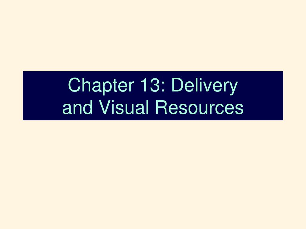 chapter 13 delivery and visual resources l.