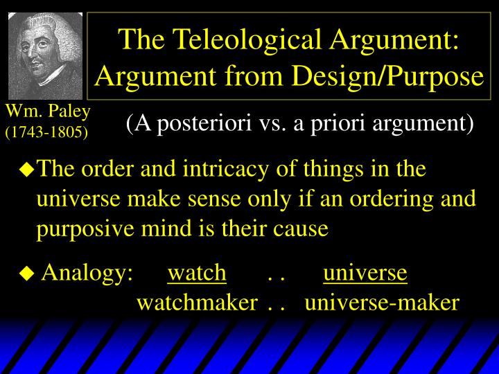 teleological argument essay Explain paley s teleological argument the teleological argument meaning the study of end or purpose is an inductive, synthetic aposteriori argument to.