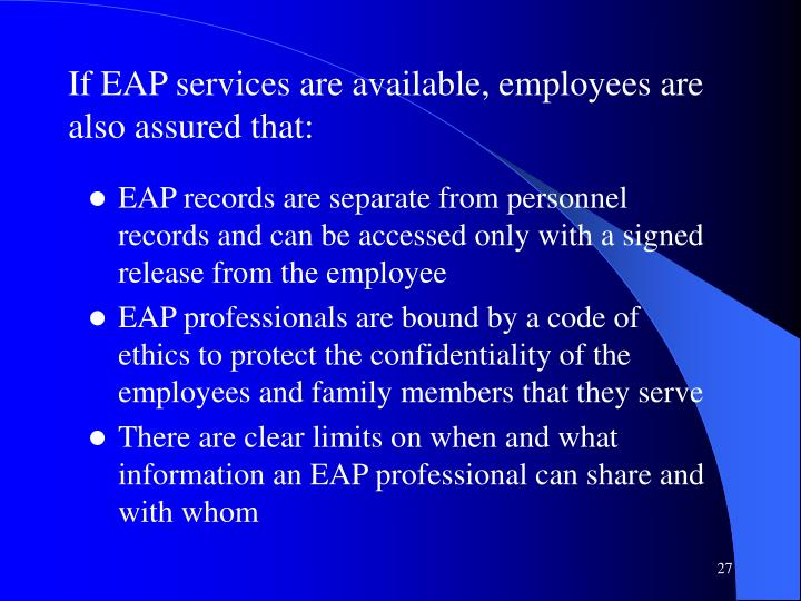 If EAP services are available, employees are also assured that: