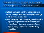 organization is viewed as a product of an objective scientific method
