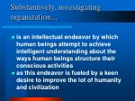 substantively investigating organization