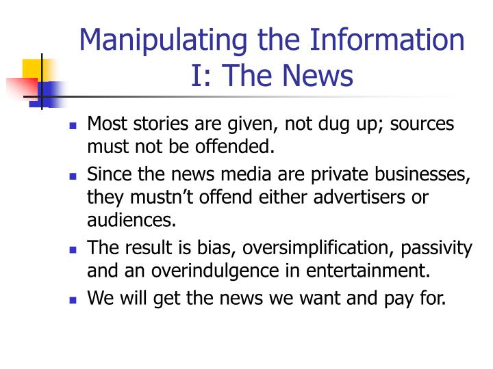 Manipulating the Information I: The News