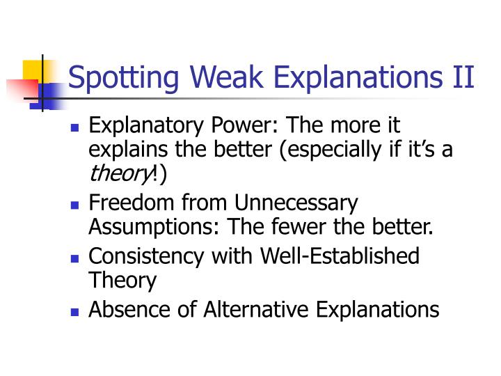 Spotting Weak Explanations II