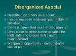 disorganized asocial
