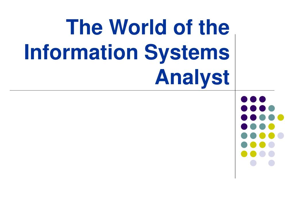 the world of the information systems analyst l.