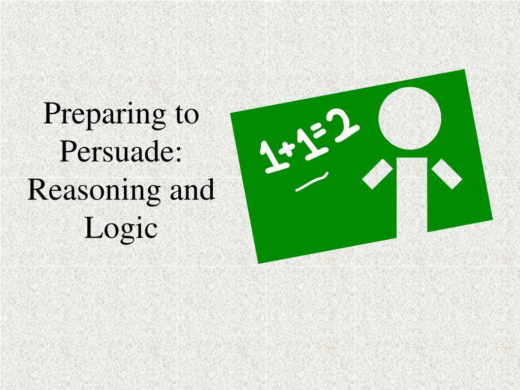Preparing to Persuade: Reasoning and Logic