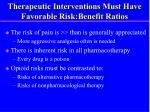 therapeutic interventions must have favorable risk benefit ratios