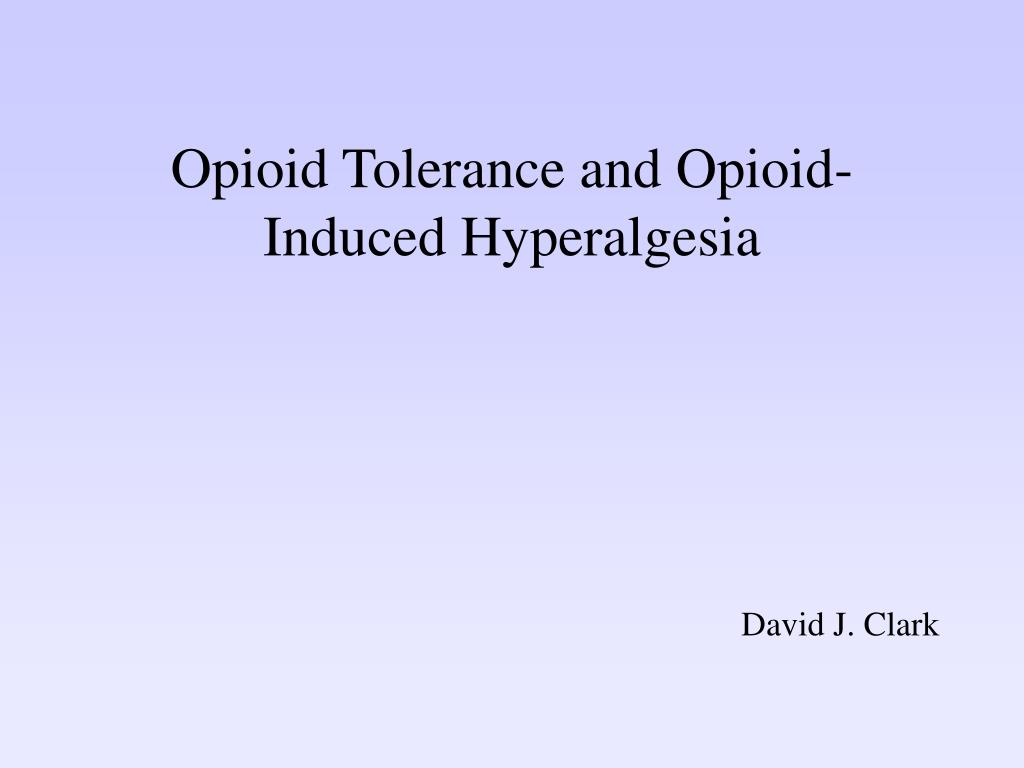 opioid tolerance and opioid induced hyperalgesia l.