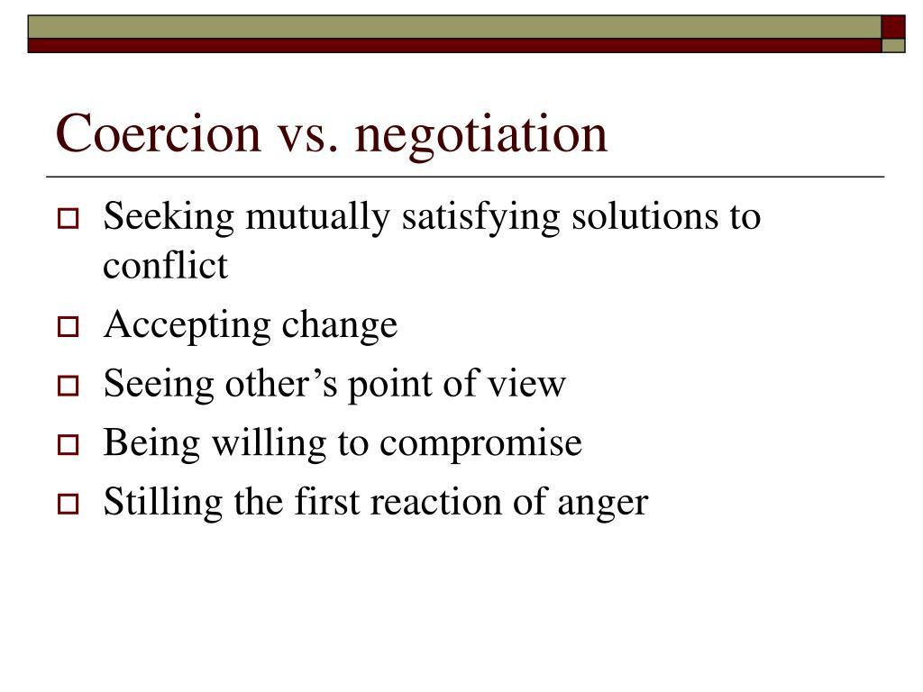 Coercion vs. negotiation