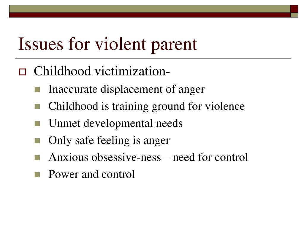 Issues for violent parent