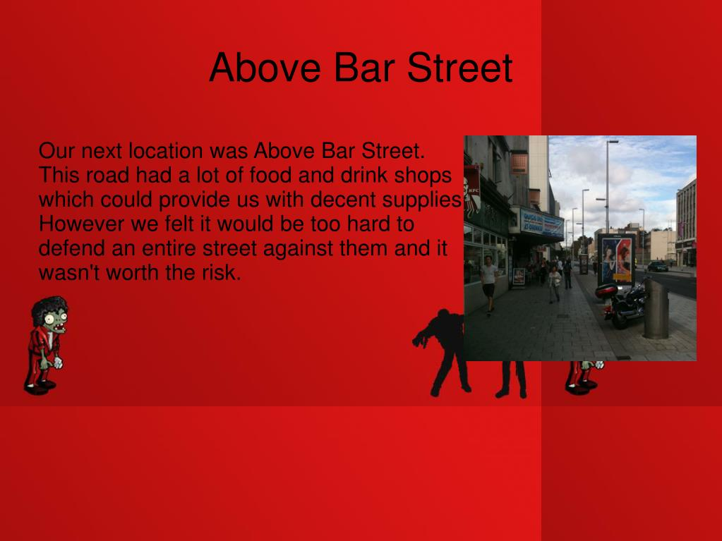 Our next location was Above Bar Street.