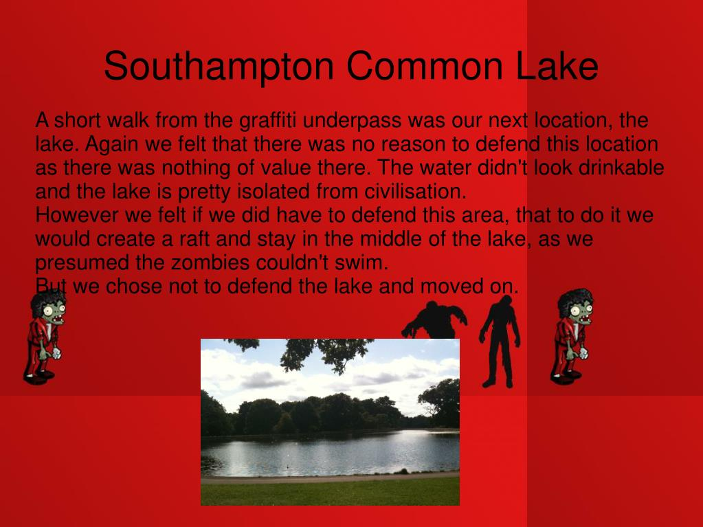 A short walk from the graffiti underpass was our next location, the lake. Again we felt that there was no reason to defend this location as there was nothing of value there. The water didn't look drinkable and the lake is pretty isolated from civilisation.