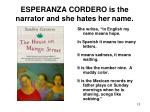 esperanza cordero is the narrator and she hates her name