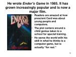 he wrote ender s game in 1985 it has grown increasingly popular and is now a major film