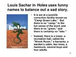 louis sachar in holes uses funny names to balance out a sad story