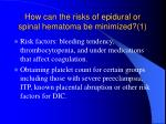how can the risks of epidural or spinal hematoma be minimized 1