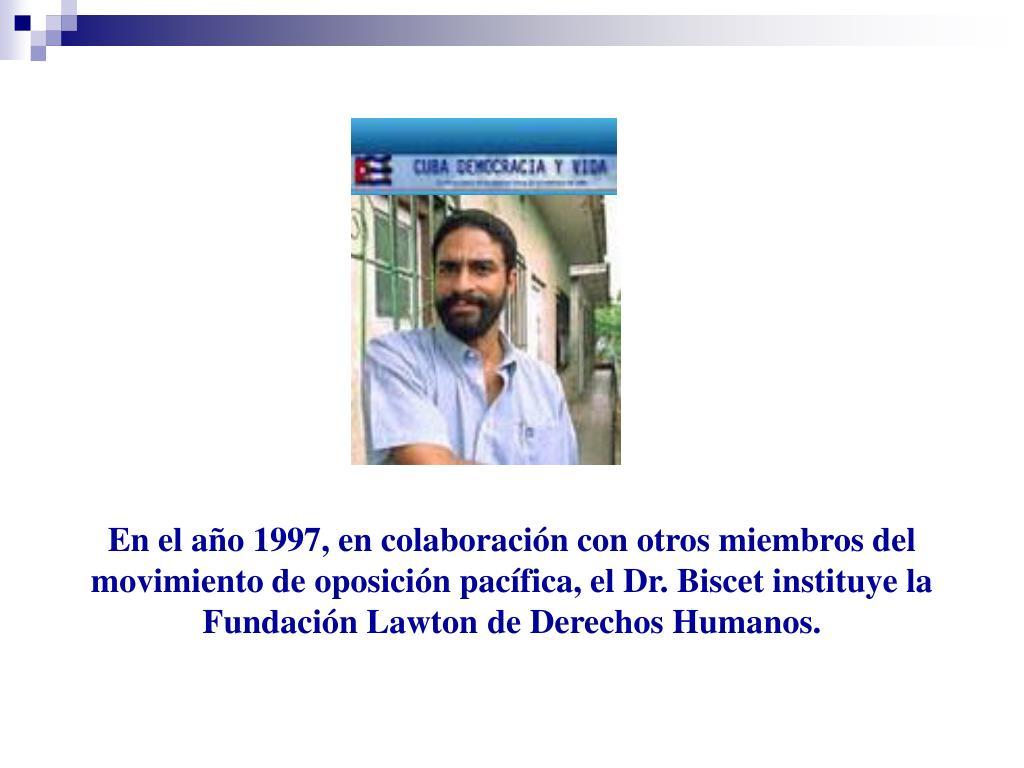 En el año 1997, en colaboración con otros miembros del movimiento de oposición pacífica, el Dr. Biscet instituye la Fundación Lawton de Derechos Humanos.