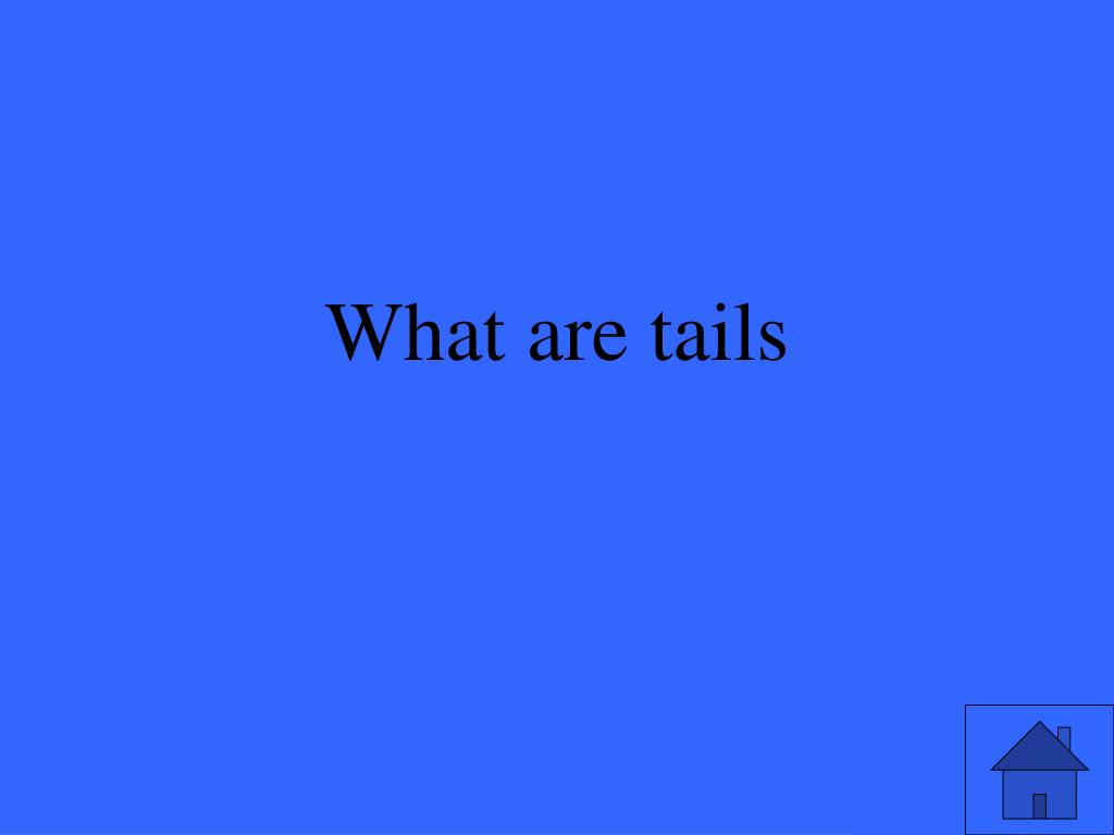 What are tails