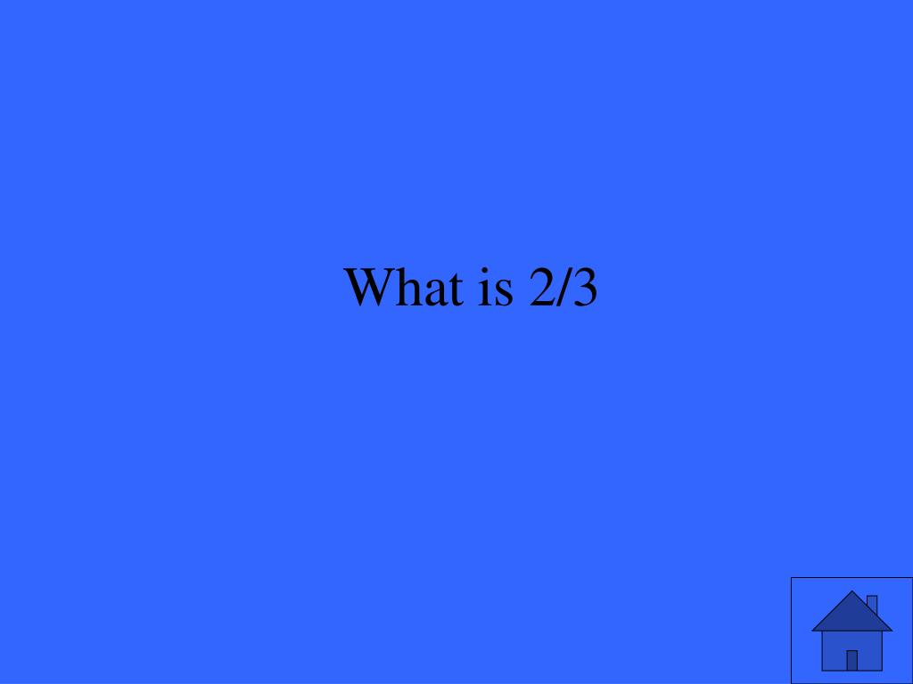 What is 2/3