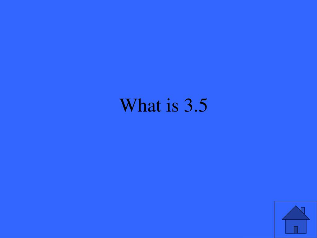 What is 3.5