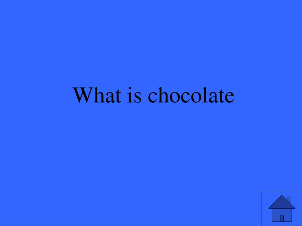 What is chocolate