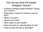 can we say what the theater metaphor means