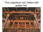 this majestical roof fretted with golden fire