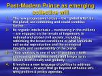 post modern prince as emerging collective will