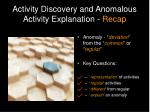 activity discovery and anomalous activity explanation recap