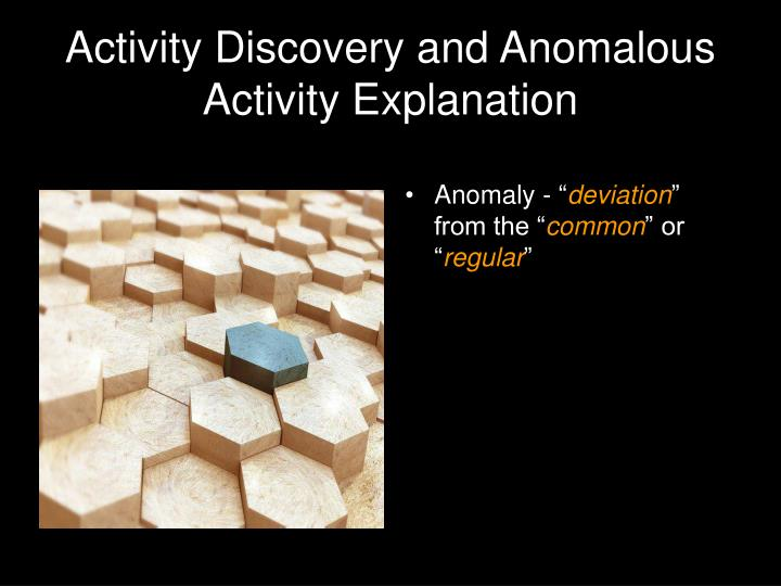 Activity discovery and anomalous activity explanation3