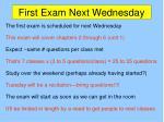 first exam next wednesday