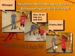 students model building positive relationships in the hallways